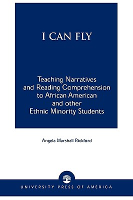I Can Fly: Teaching Narratives and Reading Comprehension to African American and Other Ethnic Minority Students - Rickford, Angela Marshall