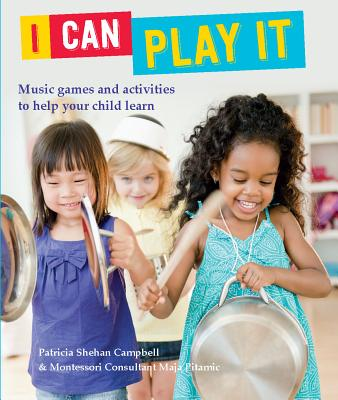 I Can Play It: Music Games and Activities to Help Your Child Learn - Shehan Campbell, Patricia, and Pitamic, Maja