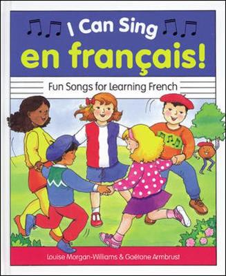 I Can Sing En Francais!: Fun Songs for Learning French - Morgan-Williams, Louise, and Armburst, Gaetane