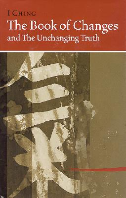 I Ching Bk of Changes & the Unchanging Truth - Ni, Hua-Ching
