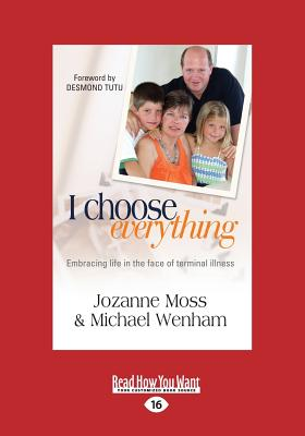 I Choose Everything: Embracing Life in the Face of Terminal Illness - Wenham, Michael, and Moses, Jozanne
