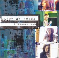 I Choose You - Point of Grace