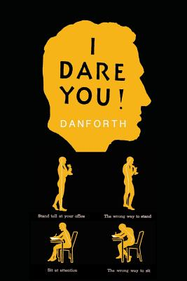 I Dare You! - Danforth, William H