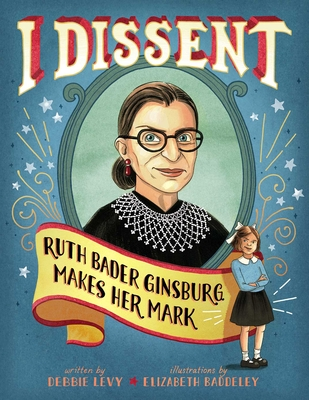 I Dissent: Ruth Bader Ginsburg Makes Her Mark - Levy, Debbie