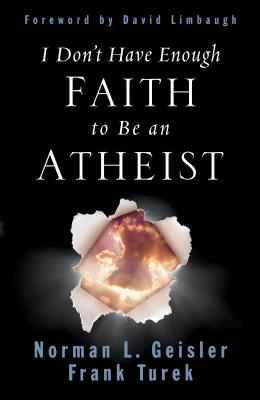 I Don't Have Enough Faith to Be an Atheist - Geisler, Norman L, Dr.