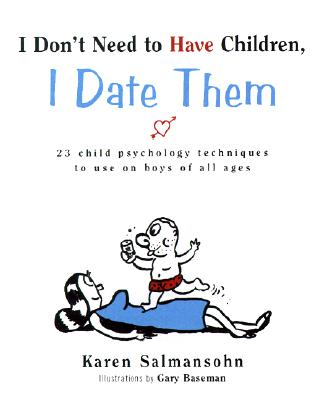 I Don't Need to Have Children, I Date Them: 23 Child Psychology Techniques to Use on Boys of All Ages - Salmansohn, Karen, and Wagner, Valerie (Designer)