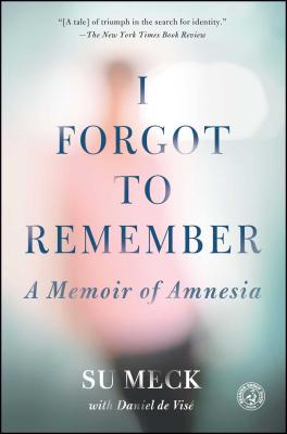 I Forgot to Remember: A Memoir of Amnesia - Meck, Su, and de Vise, Daniel