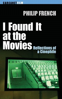 I Found it at the Movies: Reflections of a Cinephile - French, Philip