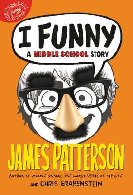 I Funny: A Middle School Story - Patterson, James, and Grabenstein, Chris
