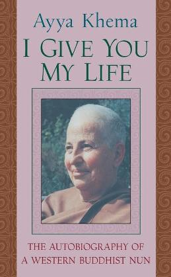 I Give You My Life - Khema, Ayya