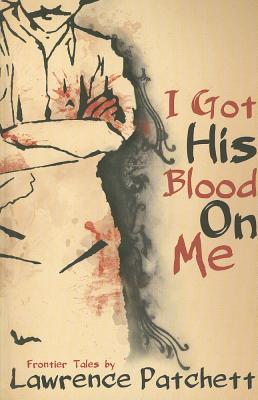 I Got His Blood On Me - Patchett, Lawrence