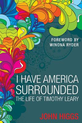 I Have America Surrounded: The Life of Timothy Leary - Higgs, John