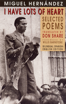 I Have Lots of Heart: Selected Poems - Hernández, Miguel, and Share, Don (Translated by)