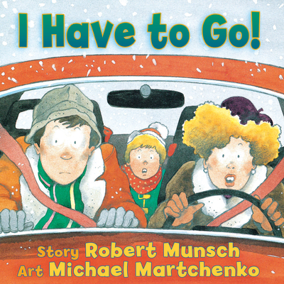 I Have to Go! - Munsch, Robert