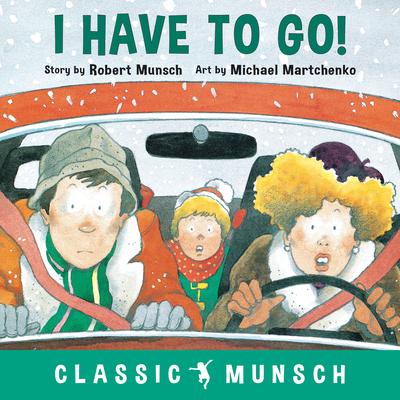 I Have to Go! - Munsch, Robert