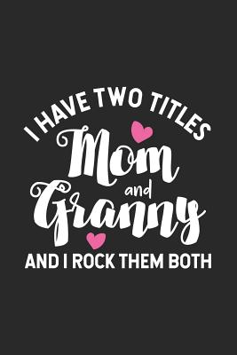 I Have Two Titles Mom And Granny And I Rock Them Both: Funny Two Titles Mom Granny Notebook, Best Grandmother Ever Journal, Memory Keepsake Book - Publishing, Magic Journal