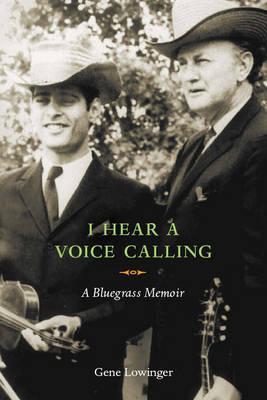 I Hear a Voice Calling: A Bluegrass Memoir - Lowinger, Gene