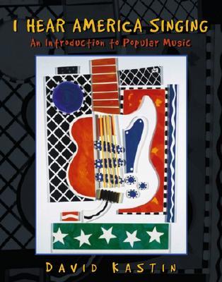 I Hear America Singing: An Introduction to Popular Music - Kastin, David