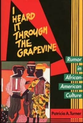 I Heard It Through the Grapevine: Rumor in African-American Culture - Turner, Patricia A