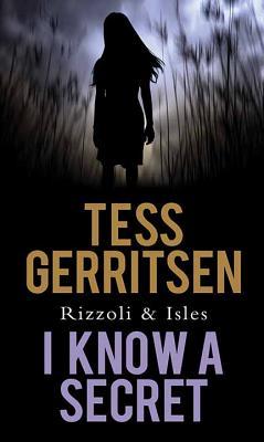 I Know a Secret - Gerritsen, Tess