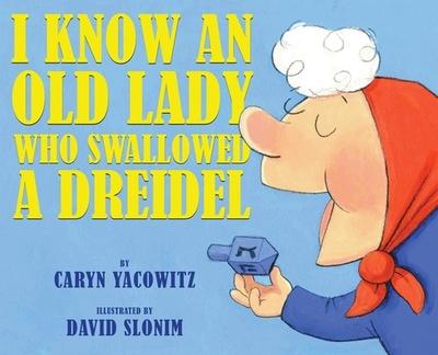 I Know an Old Lady Who Swallowed a Dreidel - Yacowitz, Caryn