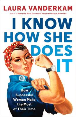 I Know How She Does It: How Successful Women Make the Most of Their Time - VanderKam, Laura