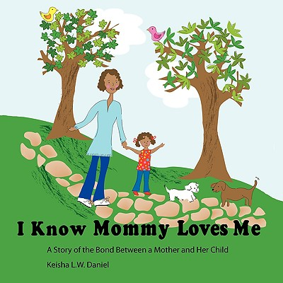 I Know Mommy Loves Me: A Story of the Bond Between a Mother and Her Child - Daniel, Keisha L W