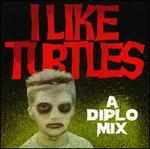 I Like Turtles: A Mix by Diplo
