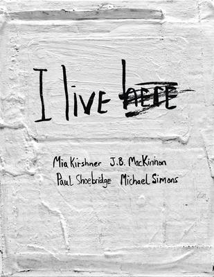 I Live Here - Kirshner, Mia, and MacKinnon, J B, Mr., and Shoebridges, Paul