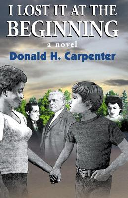 I Lost It at the Beginning - Carpenter, Donald H