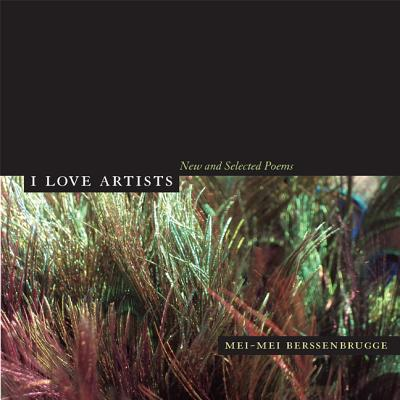 I Love Artists: New and Selected Poems - Berssenbrugge, Mei-Mei