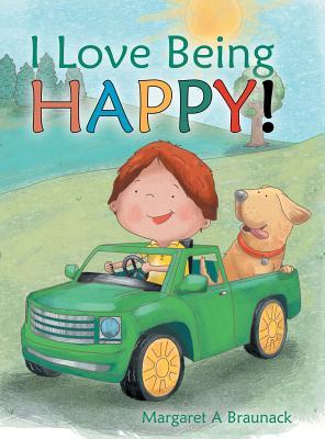 I Love Being Happy! - Braunack, Margaret a