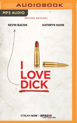 I Love Dick - Kraus, Chris, and Myles, Eileen (Foreword by), and De Vries, David (Read by)