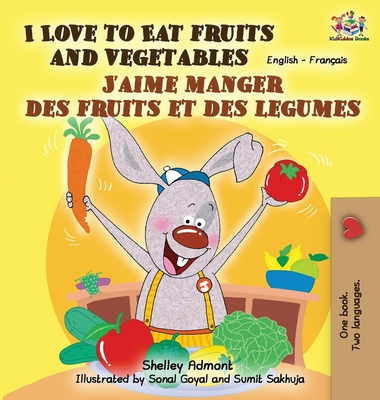 I Love to Eat Fruits and Vegetables J'Aime Manger Des Fruits Et Des Legumes: English French Bilingual Edition - Admont, Shelley, and Publishing, S a
