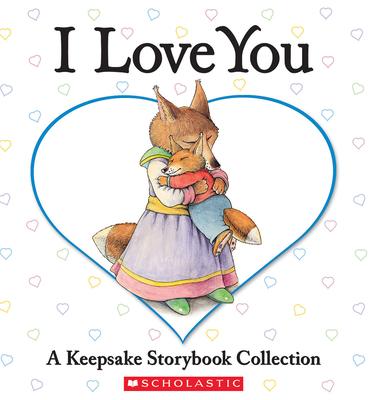 I Love You: A Keepsake Storybook Collection - Bryan, Beth (Editor)