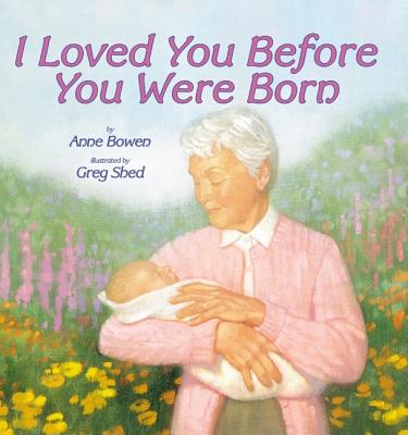 I Loved You Before You Were Born - Bowen, Anne