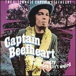 I May Be Hungry but I Sure Ain't Weird: The Alternative Captain Beefheart