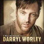 I Miss My Friend - Darryl Worley