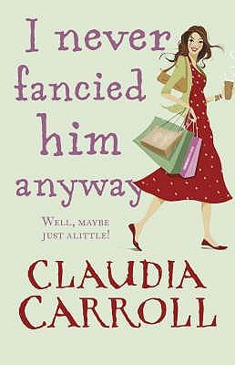 I Never Fancied Him Anyway - Carroll, Claudia
