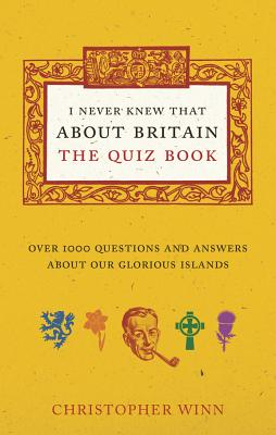 I Never Knew That About Britain: The Quiz Book: Over 1000 questions and answers about our glorious isles - Winn, Christopher