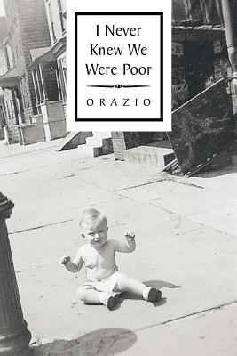 I Never Knew We Were Poor - Orazio