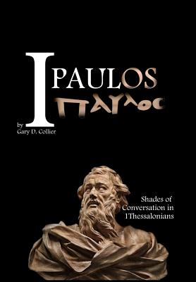 I, Paulos: Shades of Conversation in 1 Thessalonians - Collier, Gary D