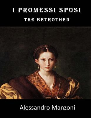 I Promessi Sposi: The Betrothed - Manzoni, Alessandro, Professor, and Colquhoun, Archibald (Translated by)
