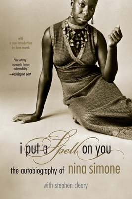 I Put a Spell on You: The Autobiography of Nina Simone - Simone, Nina