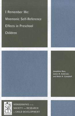 I Remember Me: Mnemonic Self-Reference Effects in Preschool Children - Ross, Josephine, and Anderson, James R, and Campbell, Robin N