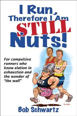 I Run, Therefore I am STILL Nuts! - Schwartz, Bob