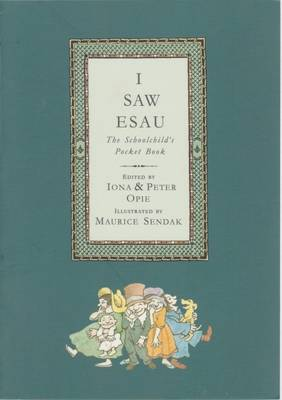 I Saw Esau: The Schoolchild's Pocket Book - Opie, Iona (Editor), and Opie, Peter (Editor)