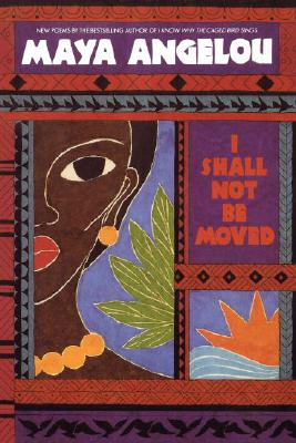 I Shall Not Be Moved - Angelou, Maya, Dr.