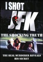 I Shot JFK: The Shocking Truth