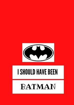 I Should Have Been Batman: Lined notebook/journal 7X10 - Agridulce